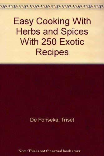 Easy Cooking With Herbs and Spices With 250 Exotic Recipes: De Fonseka, Triset