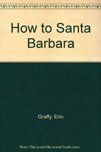 9780963501806: How to Santa Barbara