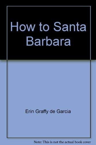 9780963501820: How to Santa Barbara: The advanced course