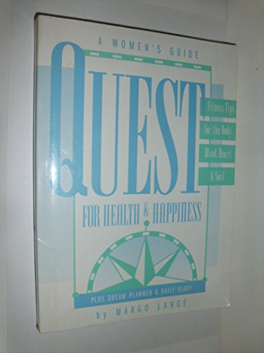 9780963502094: Quest for Health & Happiness: A Woman's Guide: Fitness Tips for the Body-Mind-Heart-Soul Plus Dream Planner & Daily Diary