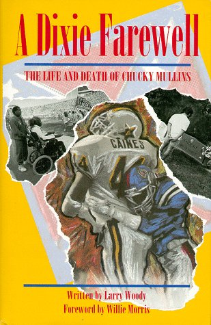 A Dixie Farewell: The Life and Death of Chucky Mullins: Woody, Larry