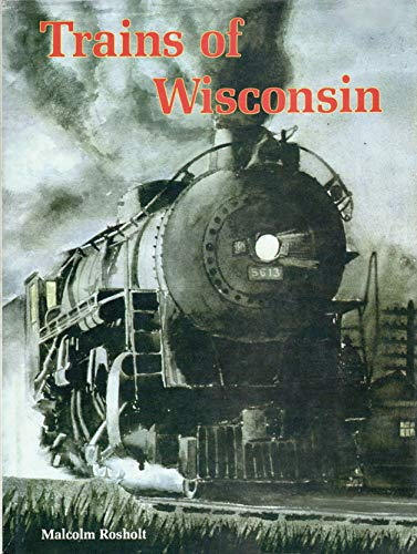 9780963506504: Trains of Wisconsin
