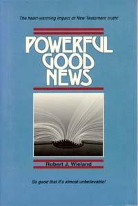 Powerful good news: The heartwarming message of the New Testament Gospel (0963507702) by Robert J Wieland