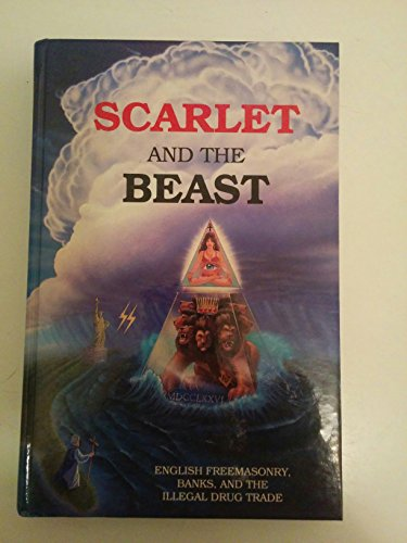 Scarlet and the Beast, Vol. III: English Freemasonry, Banks, and the Illegal Drug Trade: John ...