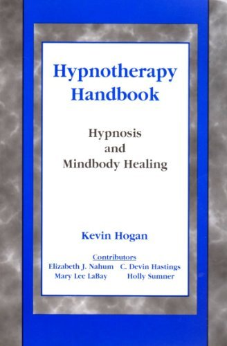 Hypnotherapy Handbook: Hypnosis and Mindbody Healing in the 21st Century: Kevin Hogan