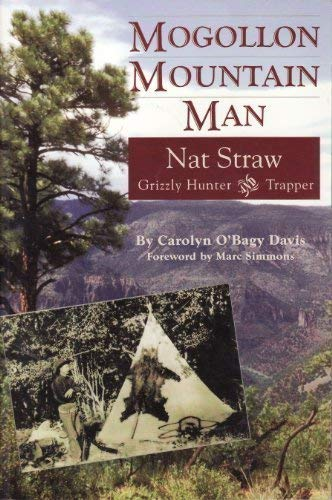 Mogollon mountain man: Nat Straw, 1856-1941 : grizzly hunter and trapper (0963509241) by Carolyn O'Bagy Davis