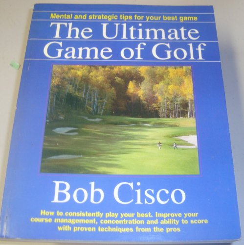 The ultimate game of golf: How to: Cisco, Bob
