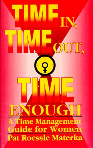 9780963511300: Time In, Time Out, Time Enough: A Time Management Guide for Women