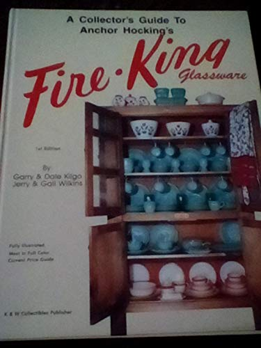 A Collector's Guide to Anchor Hockings Fire-King Glassware: Kilgo, Garry; Kilgo, Dale; Wilkins...