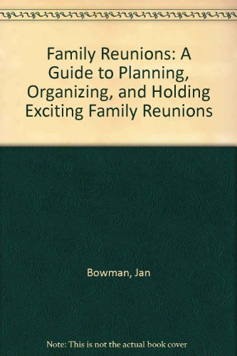Family Reunions: A Guide to Planning, Organizing, and Holding Exciting Family Reunions: Bowman, Jan