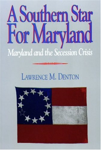 A Southern Star For Maryland: Maryland and the Secession Crisis: Denton, Lawrence M.