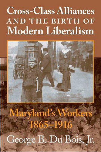 Cross-Class Alliances And The Birth Of Modern Liberalism: George B. Du Bois Jr.