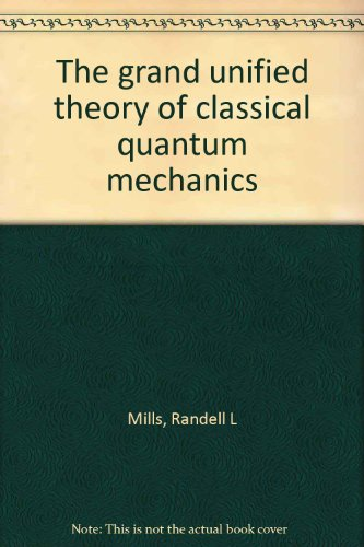 9780963517111: The Grand Unified Theory of Classical Quantum Mechanics