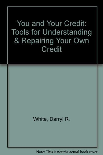 You and Your Credit : Tools for: Darryl R. White