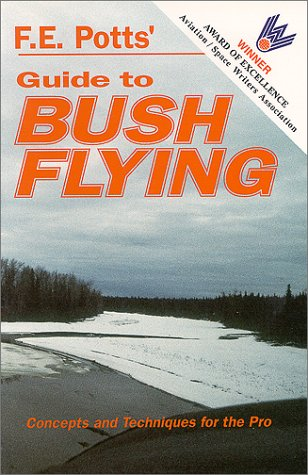 Guide to Bush Flying: Concepts and Techniques: F. E. Potts