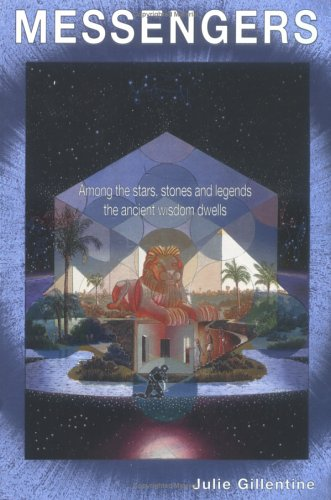 Messengers: Among the Stars, Stones, and Legends the Ancient Wisdom Dwells: Gillentine, Julie