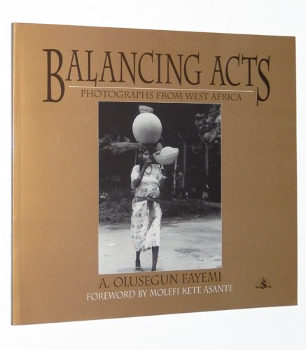 Balancing Acts: Photographs from West Africa: Fayemi, A. Olusegun