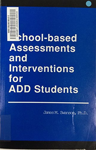 School-based Assessments and Interventions for ADD Students: Swanson, James M.