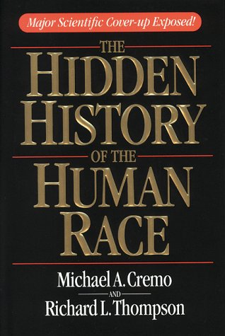 The Hidden History of the Human Race: Major Scientific Coverup Exposed: Michael A. Cremo; Richard L...