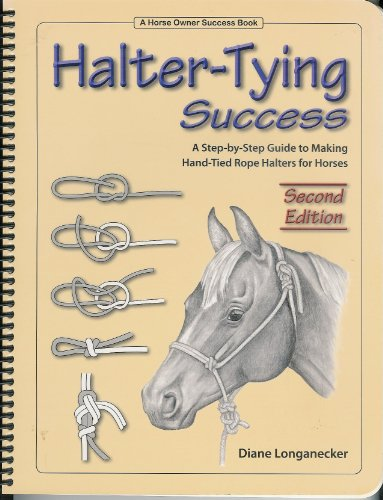 9780963532077: Halter-Tying Success: As Step-by-Step Guide to Making Hand-Tied Rope Halters for Horses