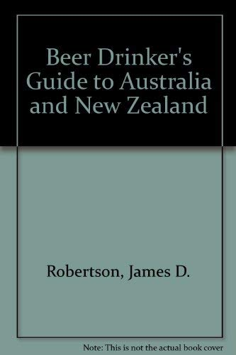 A Beer Drinker's Guide to Australia and: Robertson, James D.