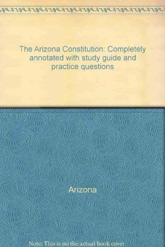 9780963536440: The Arizona Constitution: Completely annotated with study guide and practice questions