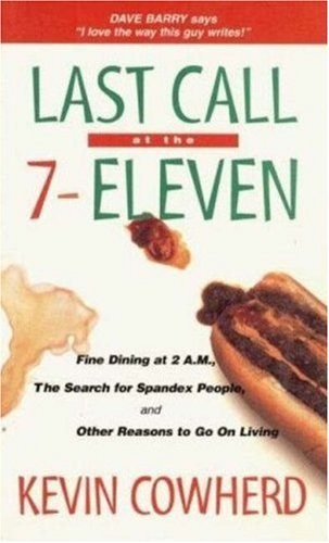 9780963537638: Last Call at the 7-Eleven: Fine Dining at 2 a.M., the Search for Spandex People, and Other Reasons to Go on Living