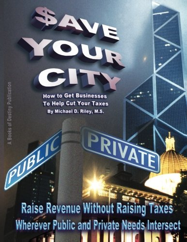 9780963537836: $ave Your City: How to Get Businesses to Help Cut Your Taxes