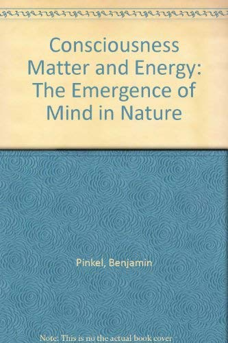9780963540300: Consciousness, Matter, and Energy: The Emergence of Mind in Nature