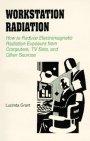 Workstation Radiation: How to Reduce Electromagnetic Radiation: Grant, Lucinda