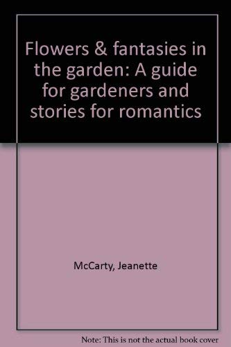 Flowers and Fantasies in the Garden : McCarty, Jeannette H.;