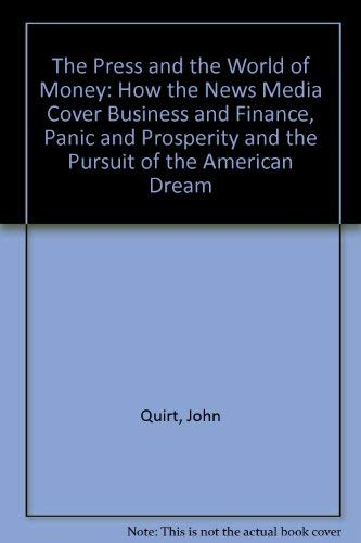 The Press and the World of Money: How the News Media Cover Business and Finance, Panic and Prospe...