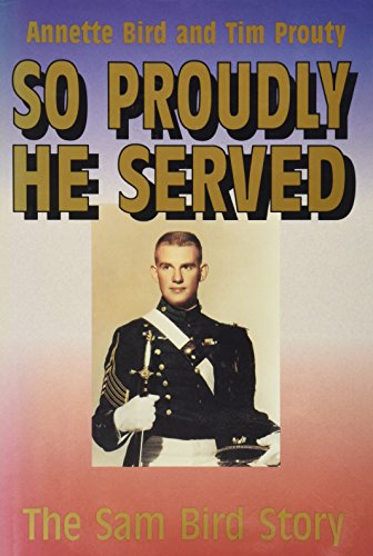 So Proudly He Served: The Sam Bird Story [SIGNED]