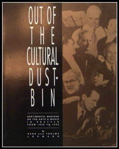 9780963556707: Out of the cultural dustbin: Sentimental musings on art and music in Seattle from 1936 to 1992