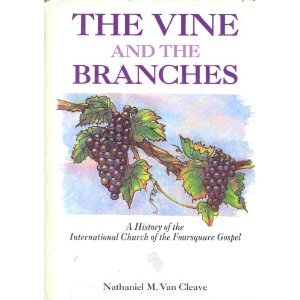 The Vine and the Branches A History of the International Church of the Foursquare Gospel
