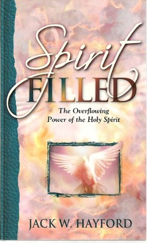 Spirit Filed - The Overflowing Power of the Holy Spirit: Hayford, Jack W.