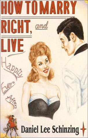 How to Marry Right and Live Happily: Schinzing, Daniel Lee