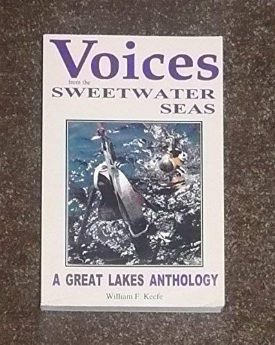 VOICES FROM THE SWEETWATER SEAS : a Great Lakes Anthology: Keefe, William F.