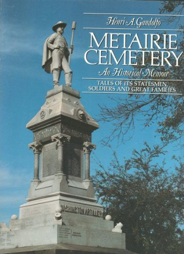 9780963564016: Metairie Cemetary: An Historical Memoir - Tales of Its Statesmen, Soldiers and Great Families