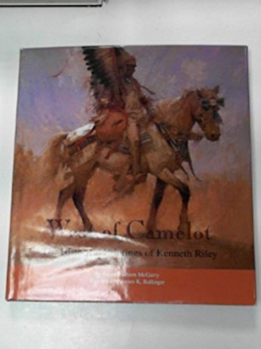 West of Camelot: The Historical Paintings of Kenneth Riley: McGarry, Susan Hallsten