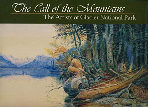 9780963564269: The Call of the Mountains: The Artists of Glacier National Park