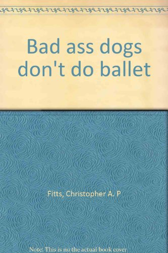 9780963568960: Bad ass dogs don't do ballet