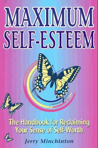 Maximum Self-Esteem : The Handbook for Reclaiming: Jerry A. Minchinton