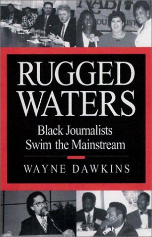 Rugged Waters: Black Journalists Swim the Mainstream {FIRST EDITION}