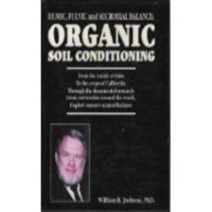 9780963574107: Humic, Fulvic and Microbial Balance: Organic Soil Conditioning : An Agricultural Text and Reference Book