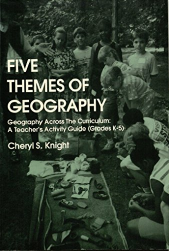 The Five Themes of Geography: Geography Across the Curriculum : A Teacher's Activity Guide (...
