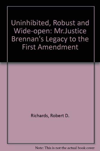 UNINHIBITED, ROBUST, AND WIDE OPEN. Mr. Justice Brennan's Legacy to the First Amendment: ...