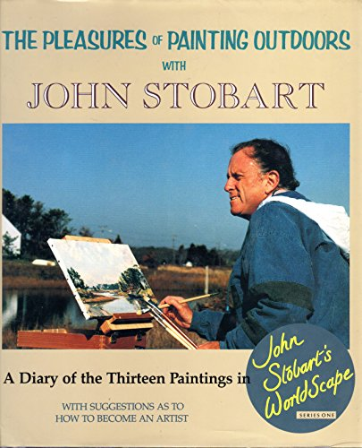 The Pleasures of Painting Outdoors: A Diary: Stobart, John