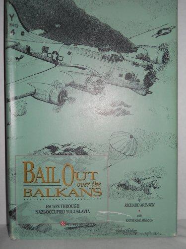 Bail out over the Balkans: Escape through Nazi-occupied Yugoslavia: Munsen, Richard; Munsen, ...