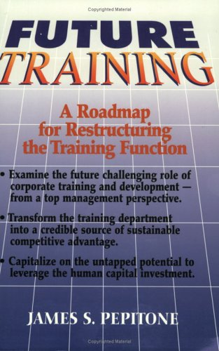 9780963582218: Future Training: A Roadmap for Restructuring the Training Function